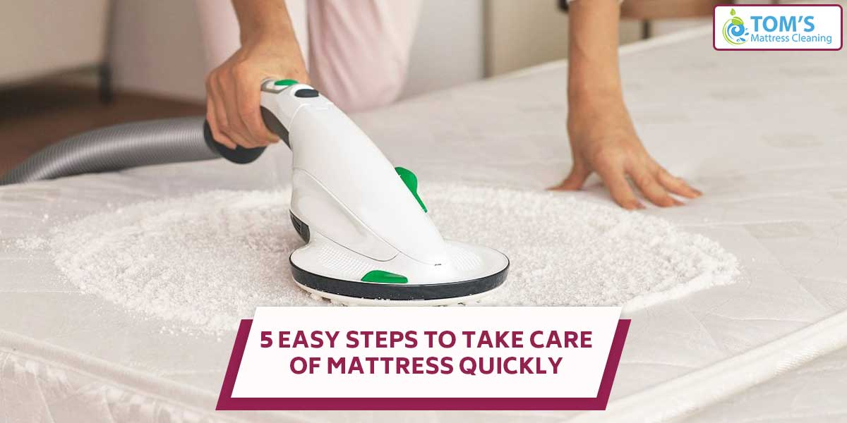 5 Easy Steps To Take Care Of Mattress Quickly