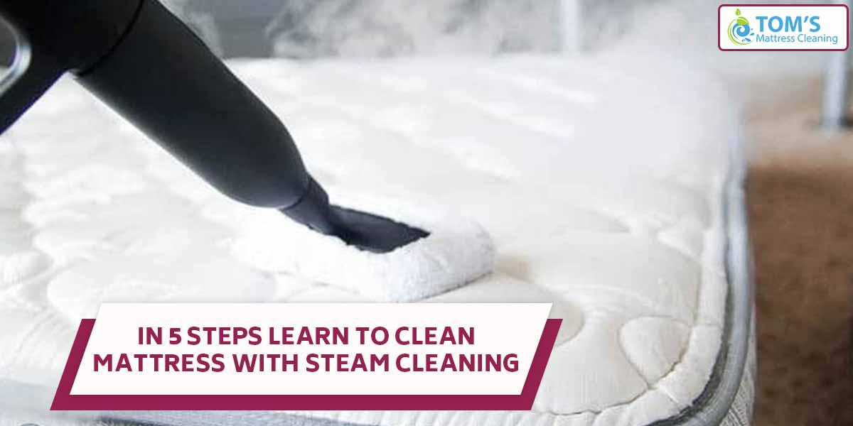 In 5 Steps Learn To Clean Mattress With Steam Cleaning
